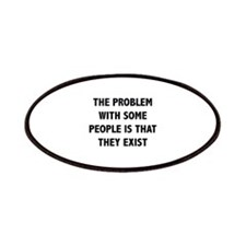 The Problem With Some People Is That They Exist Pa