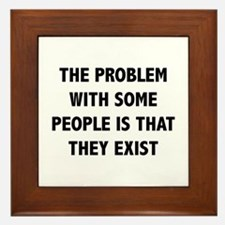The Problem With Some People Is That They Exist Fr