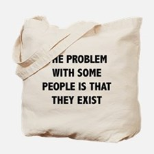 The Problem With Some People Is That They Exist To