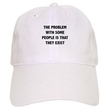 The Problem With Some People Is That They Exist Ca