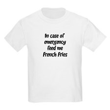 Feed me French Fries T-Shirt