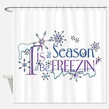 Tis the Season to be Freezin Shower Curtain