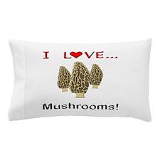 I Love Mushrooms Pillow Case
