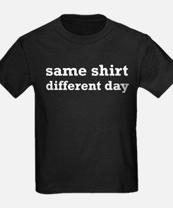 Same Shirt Different Day Funny T