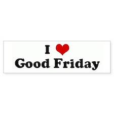 I Love Good Friday Bumper Bumper Sticker
