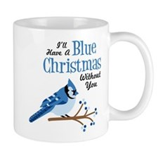 Ill Have A Blue Christmas Without You Mugs