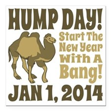 """New Years Hump Day Start Square Car Magnet 3"""" x 3"""""""