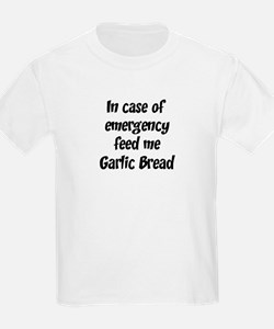Feed me Garlic Bread T-Shirt