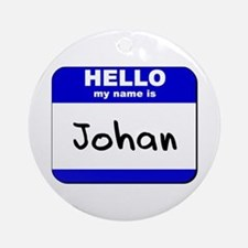 hello my name is johan  Ornament (Round)