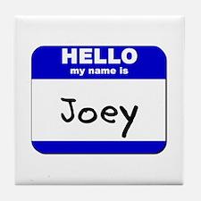 hello my name is joey  Tile Coaster