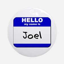 hello my name is joel  Ornament (Round)