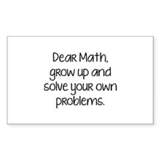 Dear Math, Grow Up And Solve Your Own Problems Sti