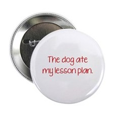 "The Dog Ate My Lesson Plan 2.25"" Button"
