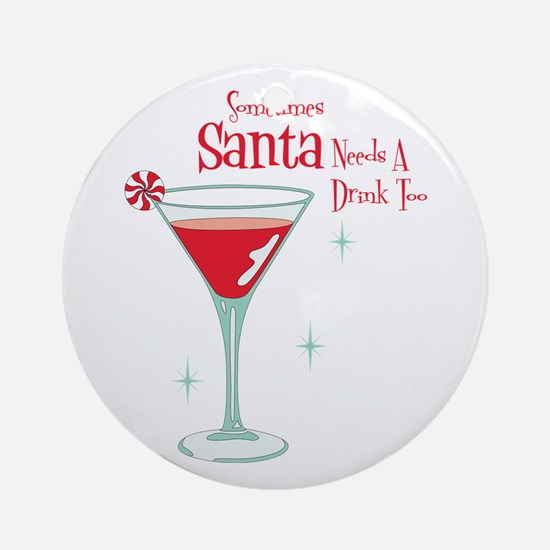 Sometimes Santa Needs A Drink Too Ornament (Round)