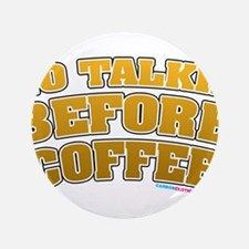 """No Talkie Before Coffee 3.5"""" Button"""