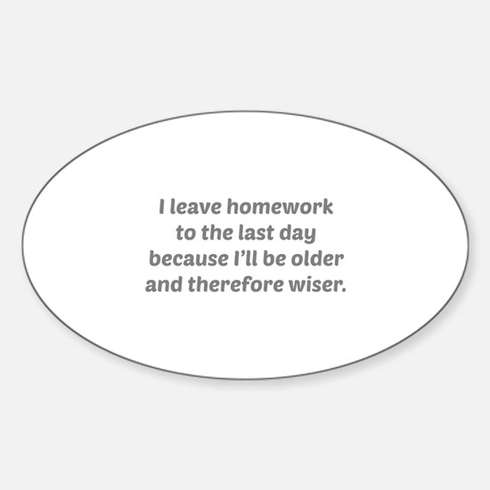 I Leave Homework To The Last Day Sticker (Oval)