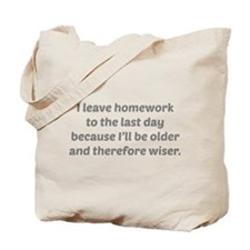 I Leave Homework To The Last Day Tote Bag
