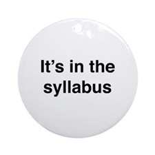 It's In The Syllabus Ornament (Round)