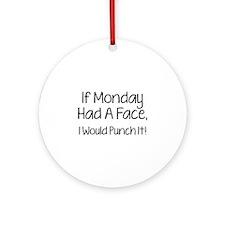 I Monday Had A Face Ornament (Round)