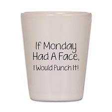 I Monday Had A Face Shot Glass