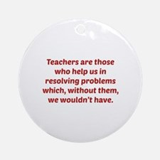 Teachers Are Those Who Help Us In Ornament (Round)