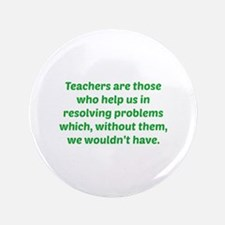 """Teachers Are Those Who Help Us In 3.5"""" Button (100"""