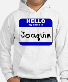 hello my name is joaquin Hoodie