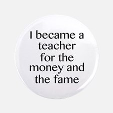 """I Became A Teacher For The Money And The Fame 3.5"""""""