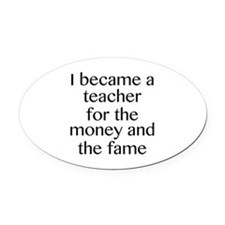 I Became A Teacher For The Money And The Fame Oval