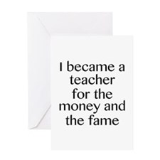 I Became A Teacher For The Money And The Fame Gree