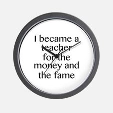 I Became A Teacher For The Money And The Fame Wall
