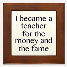 I Became A Teacher For The Money And The Fame Fram