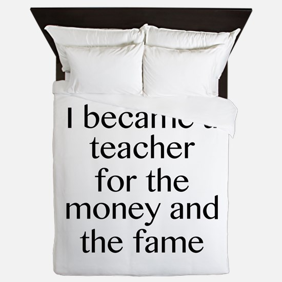 I Became A Teacher For The Money And The Fame Quee