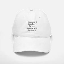 I Became A Teacher For The Money And The Fame Baseball Baseball Cap