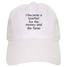 I Became A Teacher For The Money And The Fame Baseball Cap