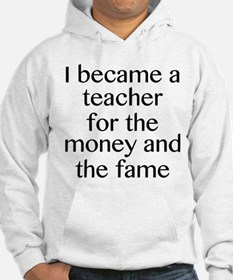 I Became A Teacher For The Money And The Fame Hood