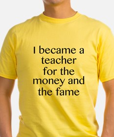 I Became A Teacher For The Money And The Fame Yell