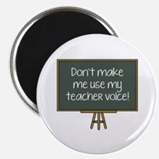 Don't Make Me Use My Teacher Voice! Magnet