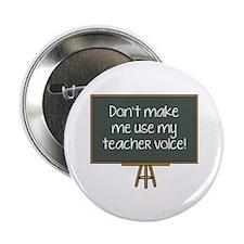 "Don't Make Me Use My Teacher Voice! 2.25"" Button ("