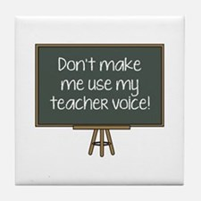 Don't Make Me Use My Teacher Voice! Tile Coaster