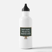 Don't Make Me Use My Teacher Voice! Water Bottle