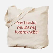 Don't Make Me Use My Teacher Voice! Tote Bag