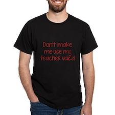 Don't Make Me Use My Teacher Voice! T-Shirt