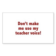 Don't Make Me Use My Teacher Voice! Decal