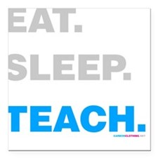 """Eat Sleep Teach Square Car Magnet 3"""" x 3"""""""