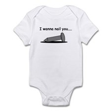 I wanna nail you... Infant Bodysuit