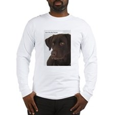 Gotta have my Chocolate. Long Sleeve T-Shirt