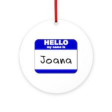 hello my name is joana  Ornament (Round)