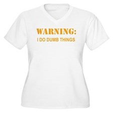 Warning: I do Dumb Things Plus Size T-Shirt