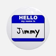 hello my name is jimmy  Ornament (Round)